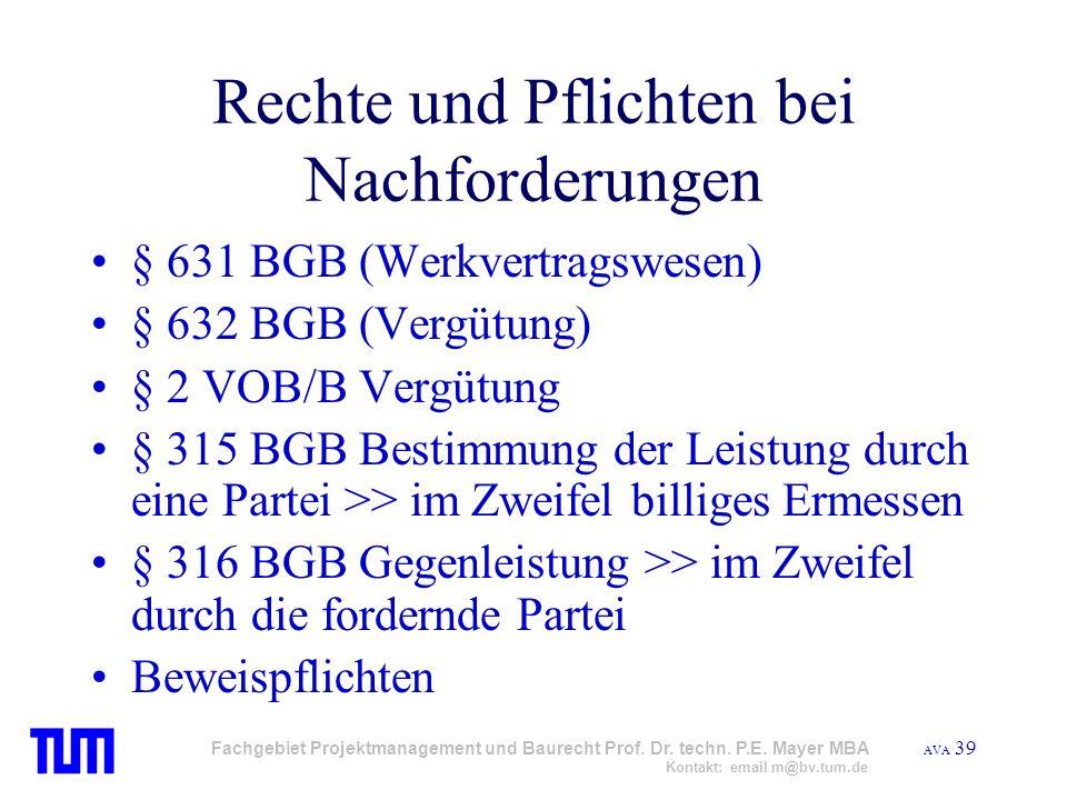 AVA 39 Fachgebiet Projektmanagement und Baurecht Prof. Dr. techn. P.E. Mayer MBA Kontakt: email m@bv.tum.de Rechte und Pflichten bei Nachforderungen §
