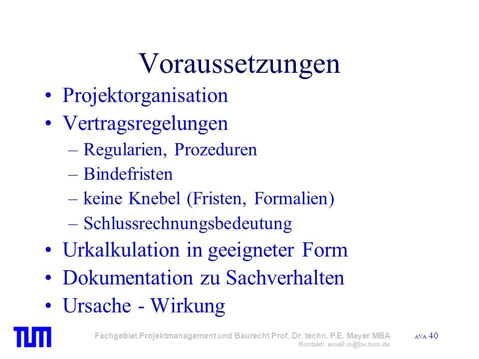 AVA 40 Fachgebiet Projektmanagement und Baurecht Prof. Dr. techn. P.E. Mayer MBA Kontakt: email m@bv.tum.de Voraussetzungen Projektorganisation Vertra