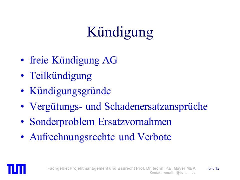 AVA 42 Fachgebiet Projektmanagement und Baurecht Prof. Dr. techn. P.E. Mayer MBA Kontakt: email m@bv.tum.de Kündigung freie Kündigung AG Teilkündigung