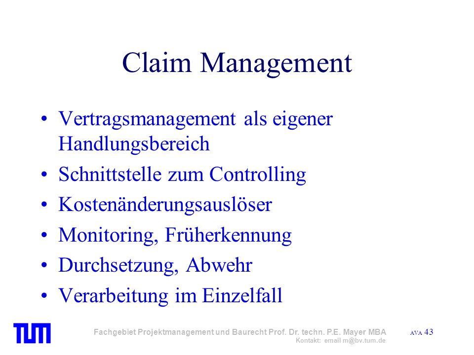 AVA 43 Fachgebiet Projektmanagement und Baurecht Prof. Dr. techn. P.E. Mayer MBA Kontakt: email m@bv.tum.de Claim Management Vertragsmanagement als ei