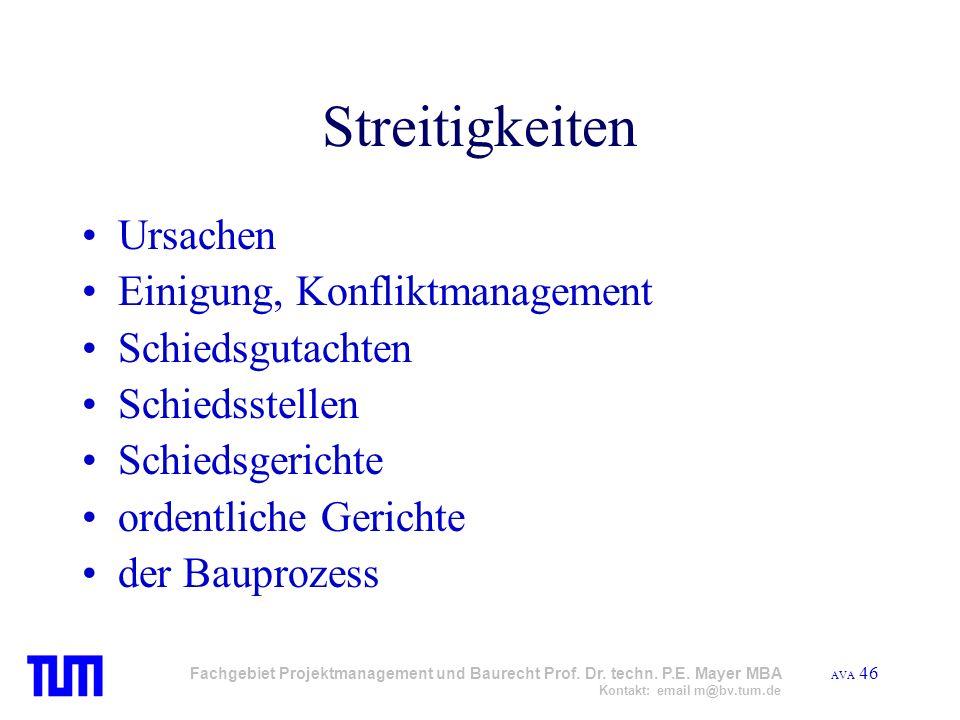 AVA 46 Fachgebiet Projektmanagement und Baurecht Prof. Dr. techn. P.E. Mayer MBA Kontakt: email m@bv.tum.de Streitigkeiten Ursachen Einigung, Konflikt