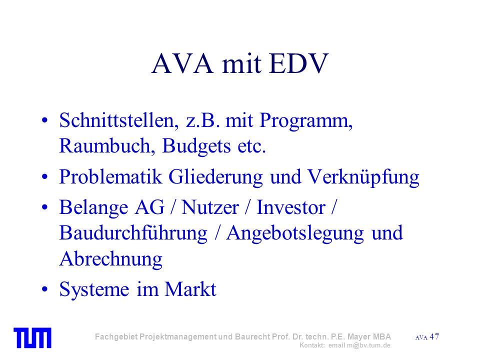 AVA 47 Fachgebiet Projektmanagement und Baurecht Prof. Dr. techn. P.E. Mayer MBA Kontakt: email m@bv.tum.de AVA mit EDV Schnittstellen, z.B. mit Progr