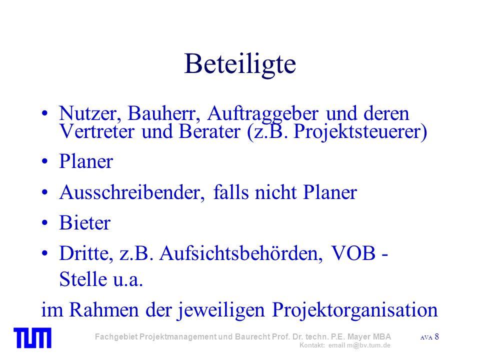 AVA 8 Fachgebiet Projektmanagement und Baurecht Prof. Dr. techn. P.E. Mayer MBA Kontakt: email m@bv.tum.de Beteiligte Nutzer, Bauherr, Auftraggeber un