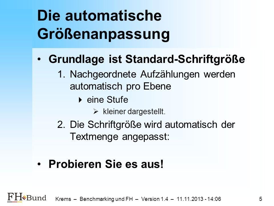 Krems – Benchmarking und FH – Version 1.4 – 11.11.2013 - 14:085 Die automatische Größenanpassung Grundlage ist Standard-Schriftgröße 1.Nachgeordnete Aufzählungen werden automatisch pro Ebene eine Stufe kleiner dargestellt.