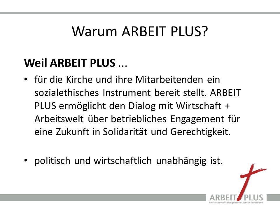 Warum ARBEIT PLUS? Weil ARBEIT PLUS... für die Kirche und ihre Mitarbeitenden ein sozialethisches Instrument bereit stellt. ARBEIT PLUS ermöglicht den