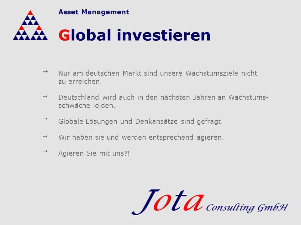 Nur am deutschen Markt sind unsere Wachstumsziele nicht zu erreichen. Deutschland wird auch in den nächsten Jahren an Wachstums- schwäche leiden. Glob