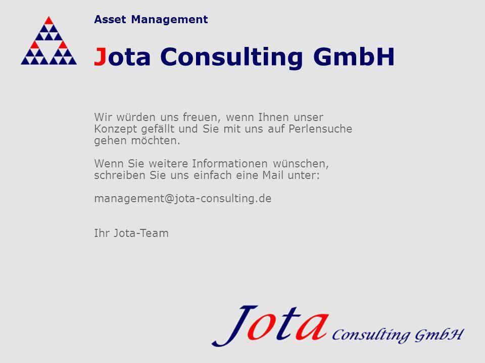 Asset Management Jota Consulting GmbH Wir würden uns freuen, wenn Ihnen unser Konzept gefällt und Sie mit uns auf Perlensuche gehen möchten. Wenn Sie