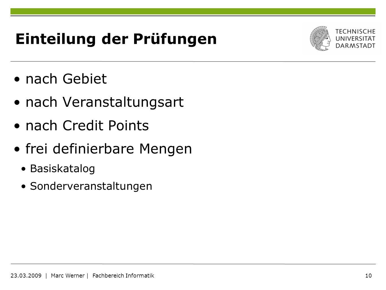 10 23.03.2009   Marc Werner   Fachbereich Informatik Einteilung der Prüfungen nach Gebiet nach Veranstaltungsart nach Credit Points frei definierbare