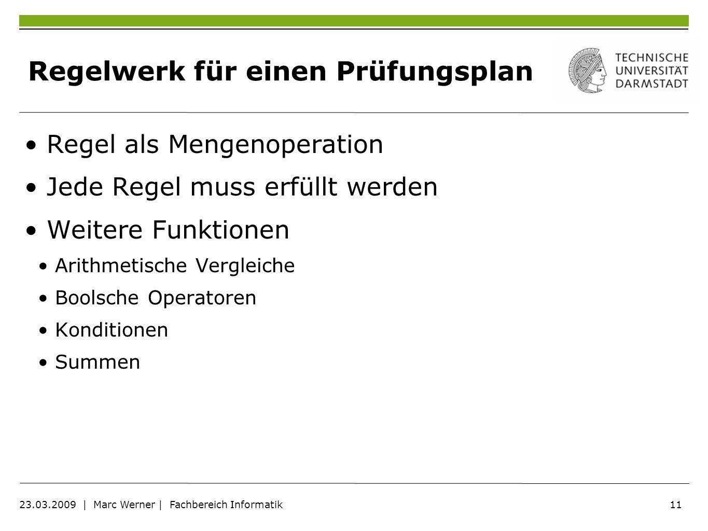 11 23.03.2009   Marc Werner   Fachbereich Informatik Regelwerk für einen Prüfungsplan Regel als Mengenoperation Jede Regel muss erfüllt werden Weitere