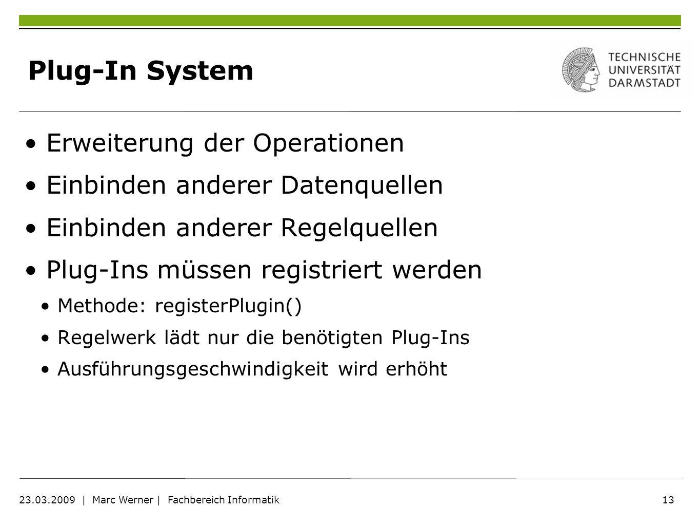 13 23.03.2009   Marc Werner   Fachbereich Informatik Plug-In System Erweiterung der Operationen Einbinden anderer Datenquellen Einbinden anderer Regel