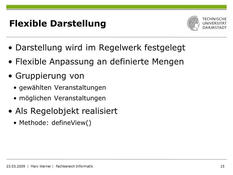 15 23.03.2009   Marc Werner   Fachbereich Informatik Flexible Darstellung Darstellung wird im Regelwerk festgelegt Flexible Anpassung an definierte Me
