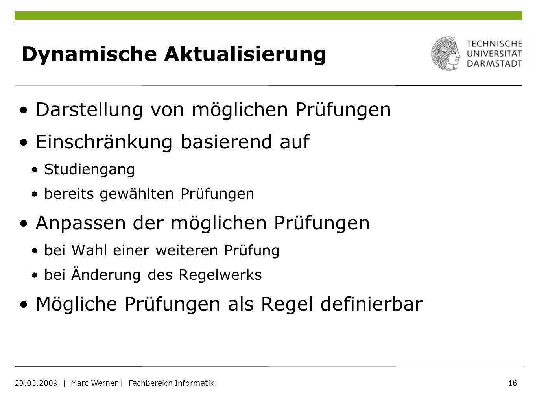 16 23.03.2009   Marc Werner   Fachbereich Informatik Dynamische Aktualisierung Darstellung von möglichen Prüfungen Einschränkung basierend auf Studien