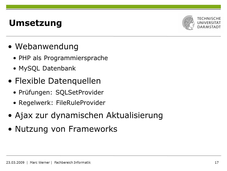 17 23.03.2009   Marc Werner   Fachbereich Informatik Umsetzung Webanwendung PHP als Programmiersprache MySQL Datenbank Flexible Datenquellen Prüfungen