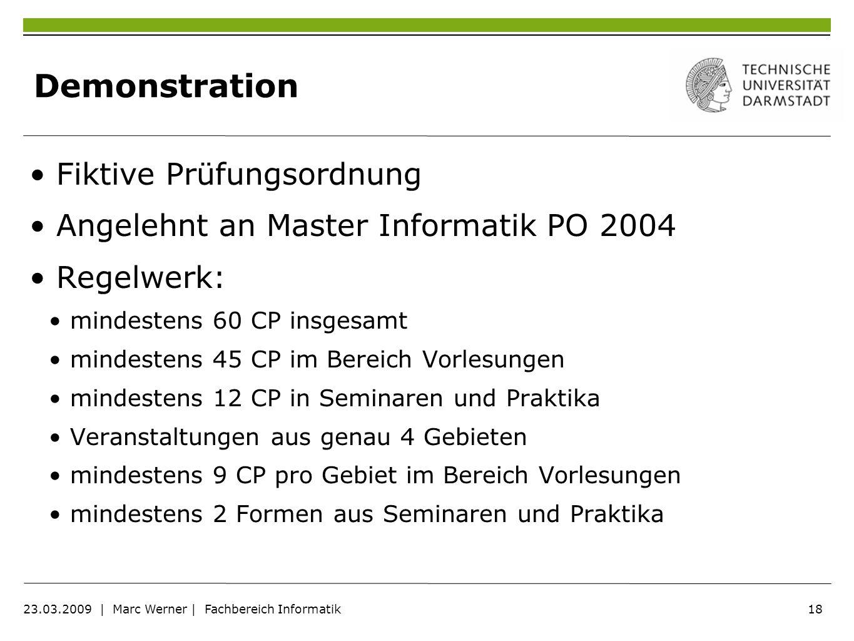 18 23.03.2009 | Marc Werner | Fachbereich Informatik Demonstration Fiktive Prüfungsordnung Angelehnt an Master Informatik PO 2004 Regelwerk: mindesten