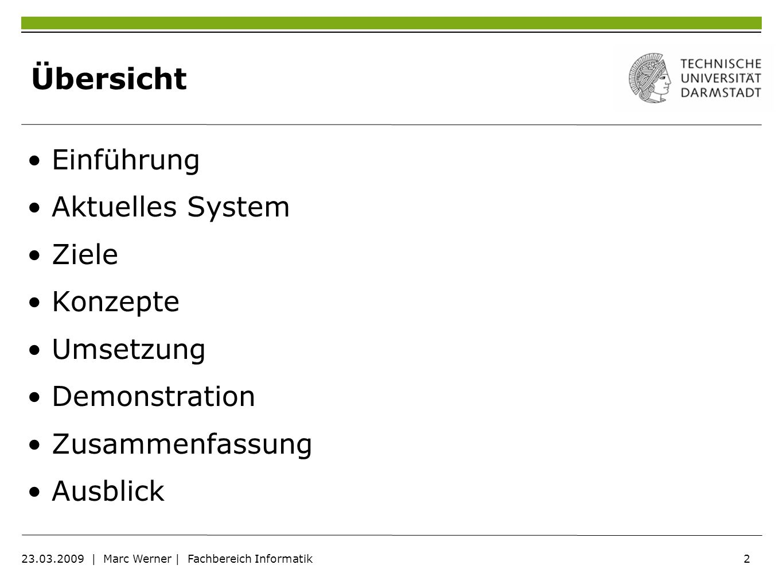 2 23.03.2009   Marc Werner   Fachbereich Informatik Übersicht Einführung Aktuelles System Ziele Konzepte Umsetzung Demonstration Zusammenfassung Ausbl