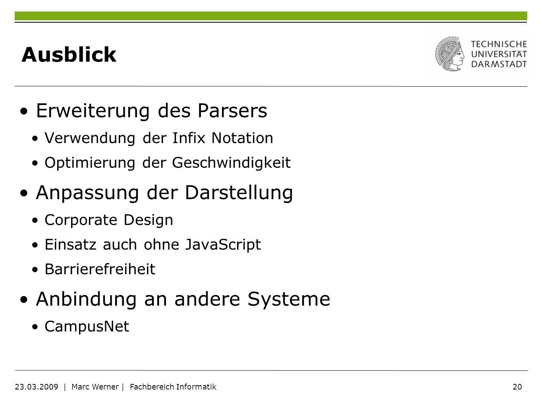 20 23.03.2009 | Marc Werner | Fachbereich Informatik Ausblick Erweiterung des Parsers Verwendung der Infix Notation Optimierung der Geschwindigkeit An