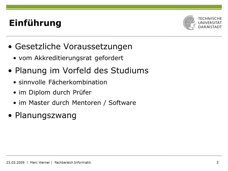3 23.03.2009 | Marc Werner | Fachbereich Informatik Einführung Gesetzliche Voraussetzungen vom Akkreditierungsrat gefordert Planung im Vorfeld des Stu