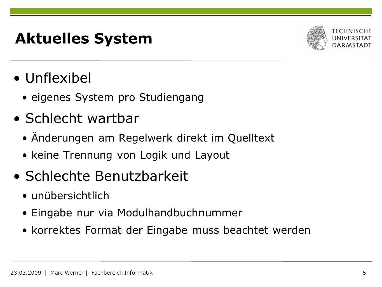 6 23.03.2009 | Marc Werner | Fachbereich Informatik Ziele Erhöhen der Benutzerfreundlichkeit für Studenten für Mitarbeiter Einfache Erweiterbarkeit Kompatibilität zu bestehenden Systemen Bessere Integration in Verwaltungsysteme Anpassung an das TU Layout