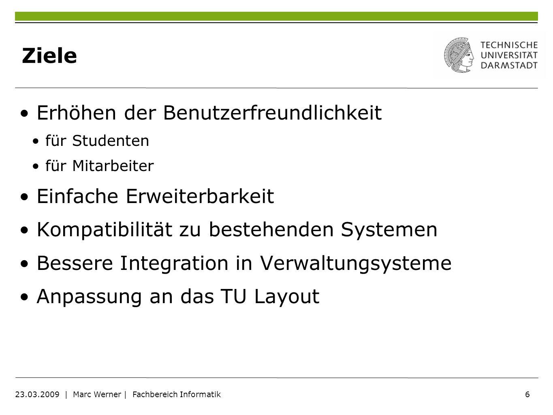 6 23.03.2009   Marc Werner   Fachbereich Informatik Ziele Erhöhen der Benutzerfreundlichkeit für Studenten für Mitarbeiter Einfache Erweiterbarkeit Ko