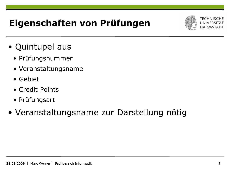 9 23.03.2009   Marc Werner   Fachbereich Informatik Eigenschaften von Prüfungen Quintupel aus Prüfungsnummer Veranstaltungsname Gebiet Credit Points P