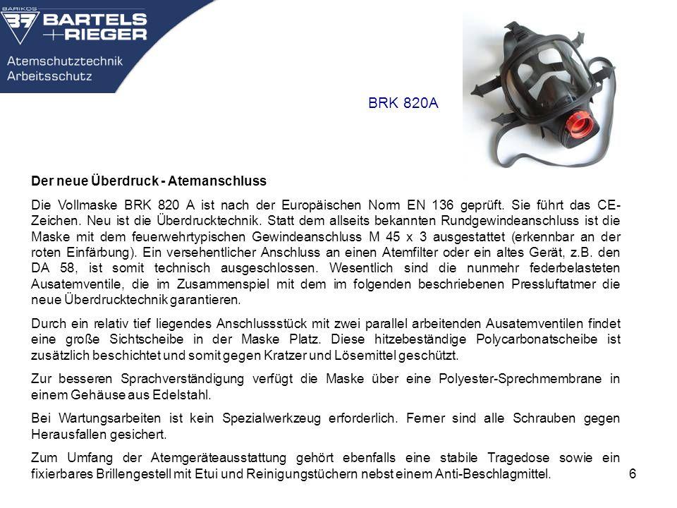 6 BRK 820A Der neue Überdruck - Atemanschluss Die Vollmaske BRK 820 A ist nach der Europäischen Norm EN 136 geprüft. Sie führt das CE- Zeichen. Neu is
