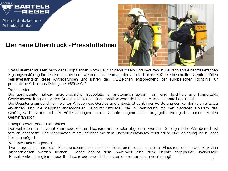 7 Der neue Überdruck - Pressluftatmer Pressluftatmer müssen nach der Europäischen Norm EN 137 geprüft sein und bedürfen in Deutschland einer zusätzlic