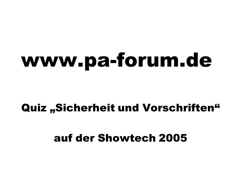 www.pa-forum.de Quiz Sicherheit und Vorschriften auf der Showtech 2005