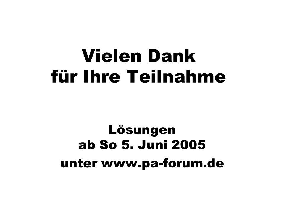 Vielen Dank für Ihre Teilnahme Lösungen ab So 5. Juni 2005 unter www.pa-forum.de