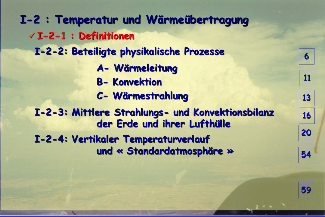6 I-2 : Temperatur und Wärmeübertragung I-2 : Temperatur und Wärmeübertragung I-2-1 : Definitionen I-2-1 : Definitionen I-2-2: Beteiligte physikalisch