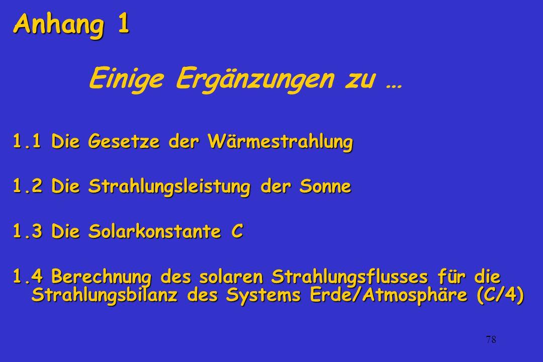 78 Einige Ergänzungen zu … 1.1 Die Gesetze der Wärmestrahlung 1.2 Die Strahlungsleistung der Sonne 1.3 Die Solarkonstante C 1.4 Berechnung des solaren