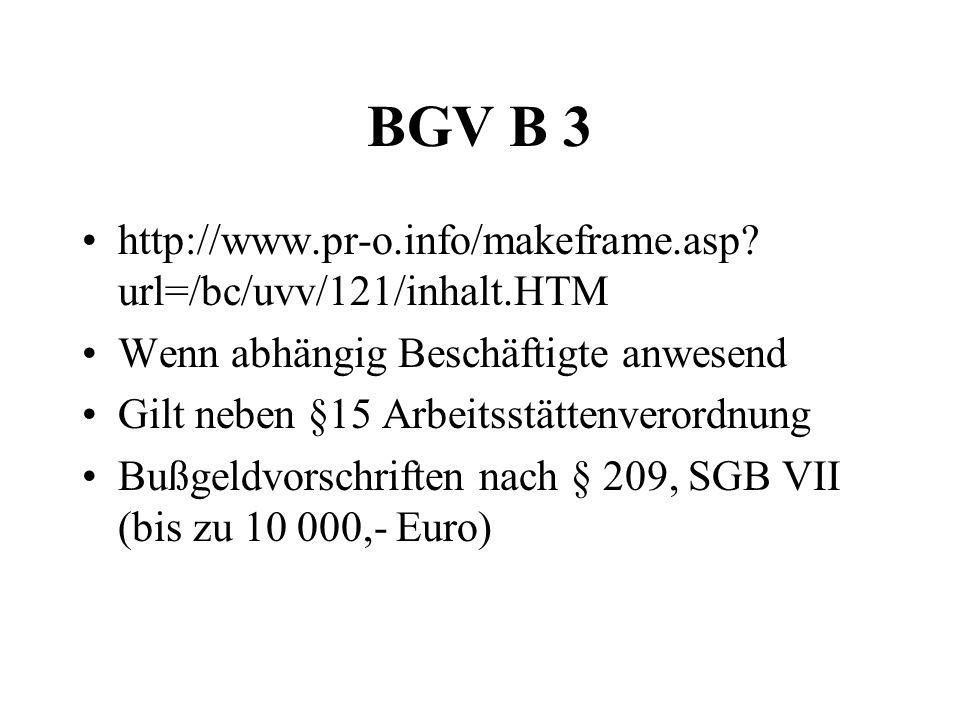 BGV B 3 http://www.pr-o.info/makeframe.asp? url=/bc/uvv/121/inhalt.HTM Wenn abhängig Beschäftigte anwesend Gilt neben §15 Arbeitsstättenverordnung Buß