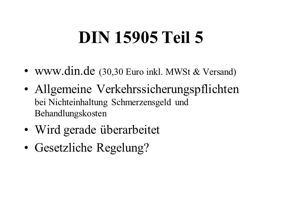 DIN 15905 Teil 5 www.din.de (30,30 Euro inkl. MWSt & Versand) Allgemeine Verkehrssicherungspflichten bei Nichteinhaltung Schmerzensgeld und Behandlung
