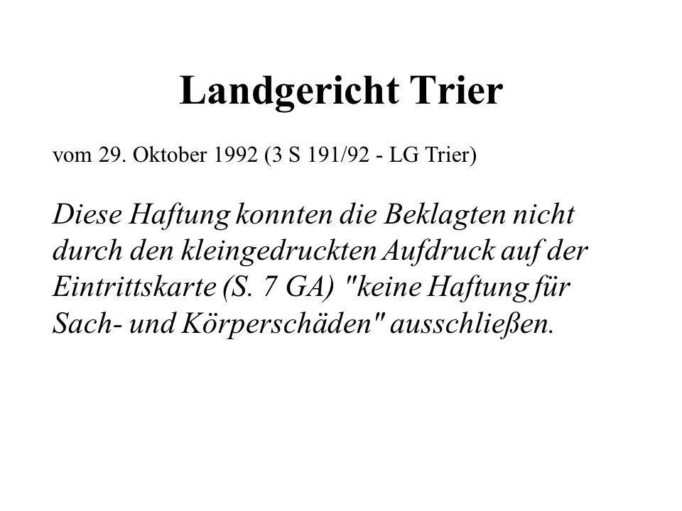 Landgericht Trier vom 29. Oktober 1992 (3 S 191/92 - LG Trier) Diese Haftung konnten die Beklagten nicht durch den kleingedruckten Aufdruck auf der Ei