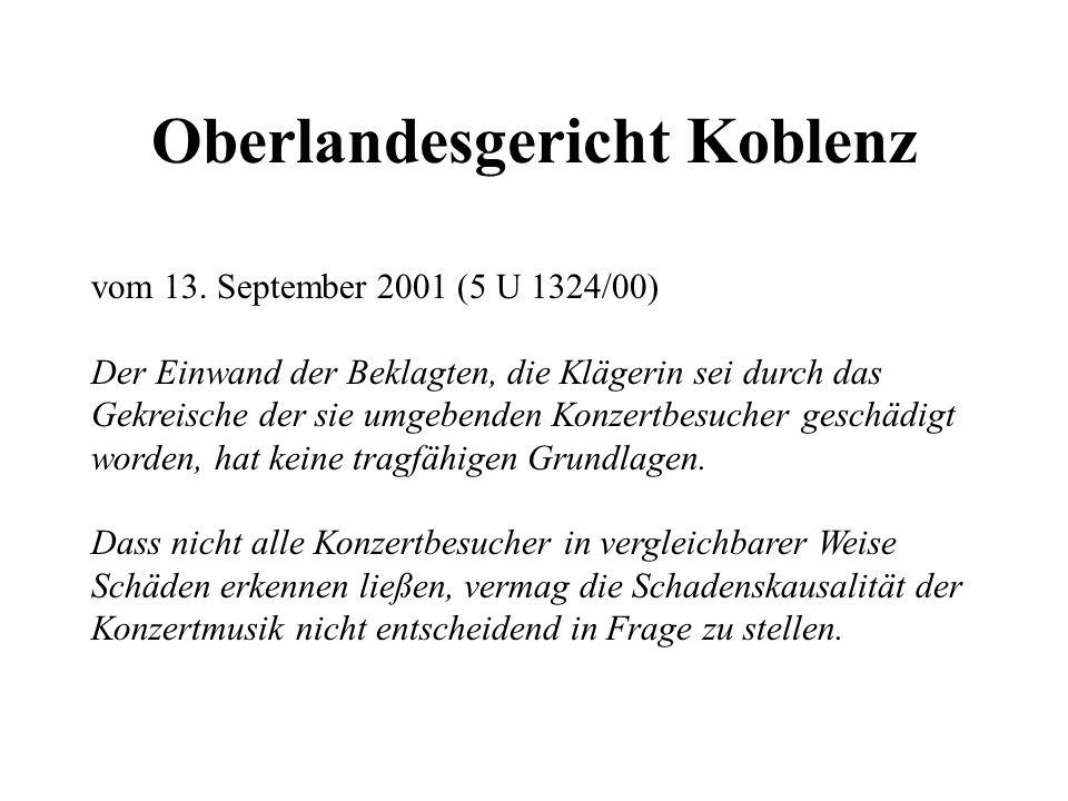 Oberlandesgericht Koblenz vom 13. September 2001 (5 U 1324/00) Der Einwand der Beklagten, die Klägerin sei durch das Gekreische der sie umgebenden Kon