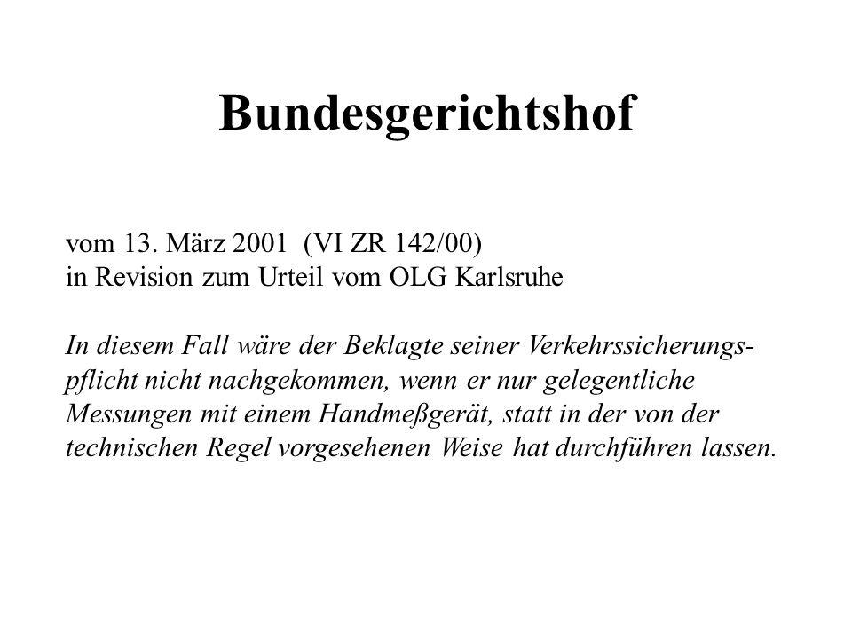 Bundesgerichtshof vom 13. März 2001 (VI ZR 142/00) in Revision zum Urteil vom OLG Karlsruhe In diesem Fall wäre der Beklagte seiner Verkehrssicherungs