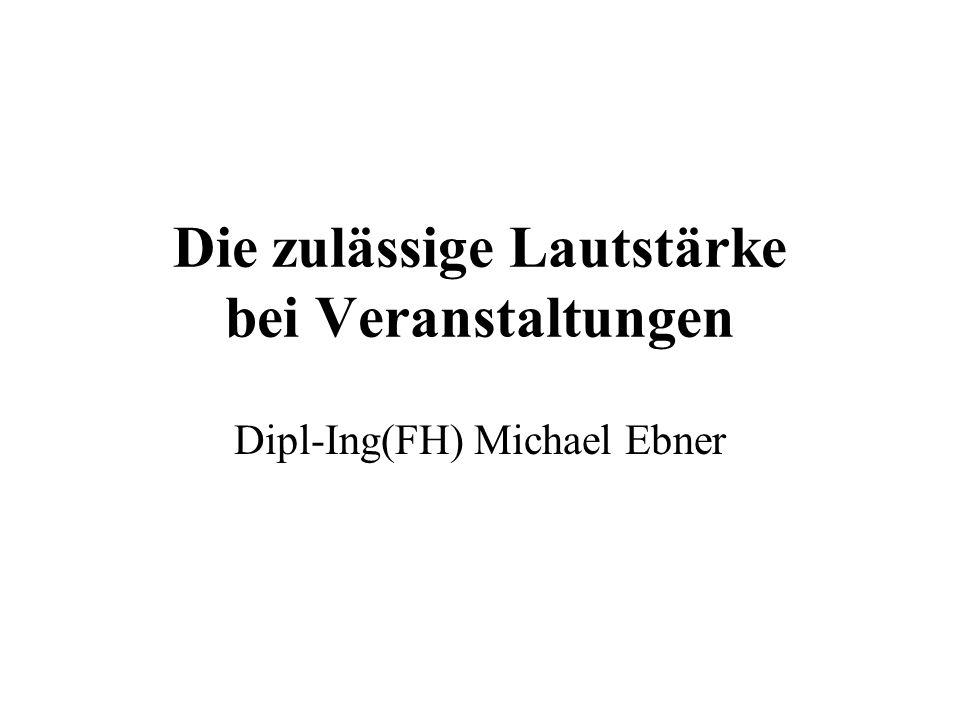 Die zulässige Lautstärke bei Veranstaltungen Dipl-Ing(FH) Michael Ebner