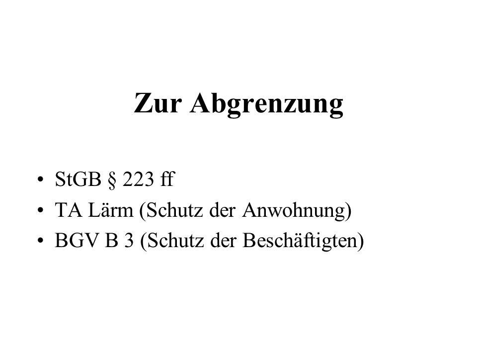 Zur Abgrenzung StGB § 223 ff TA Lärm (Schutz der Anwohnung) BGV B 3 (Schutz der Beschäftigten)