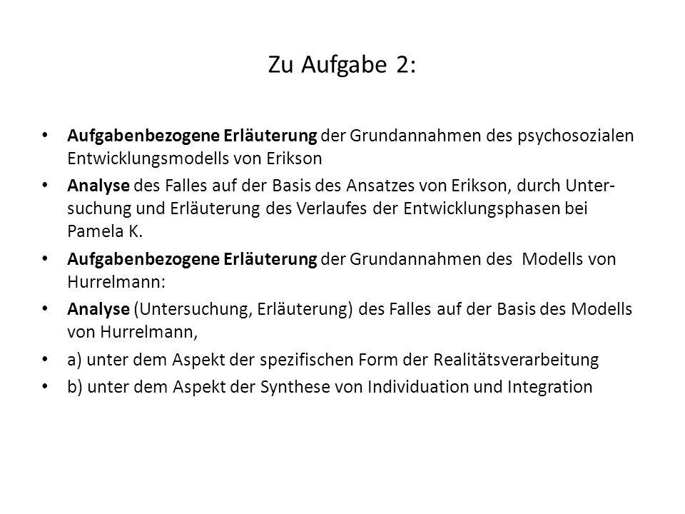 Zu Aufgabe 2: Aufgabenbezogene Erläuterung der Grundannahmen des psychosozialen Entwicklungsmodells von Erikson Analyse des Falles auf der Basis des A
