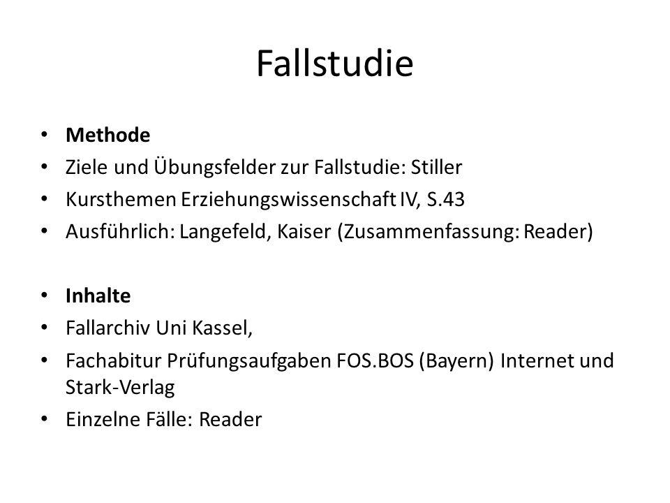 Fallstudie Methode Ziele und Übungsfelder zur Fallstudie: Stiller Kursthemen Erziehungswissenschaft IV, S.43 Ausführlich: Langefeld, Kaiser (Zusammenf