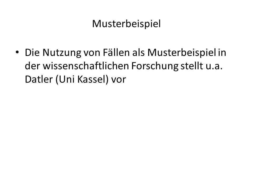 Musterbeispiel Die Nutzung von Fällen als Musterbeispiel in der wissenschaftlichen Forschung stellt u.a. Datler (Uni Kassel) vor