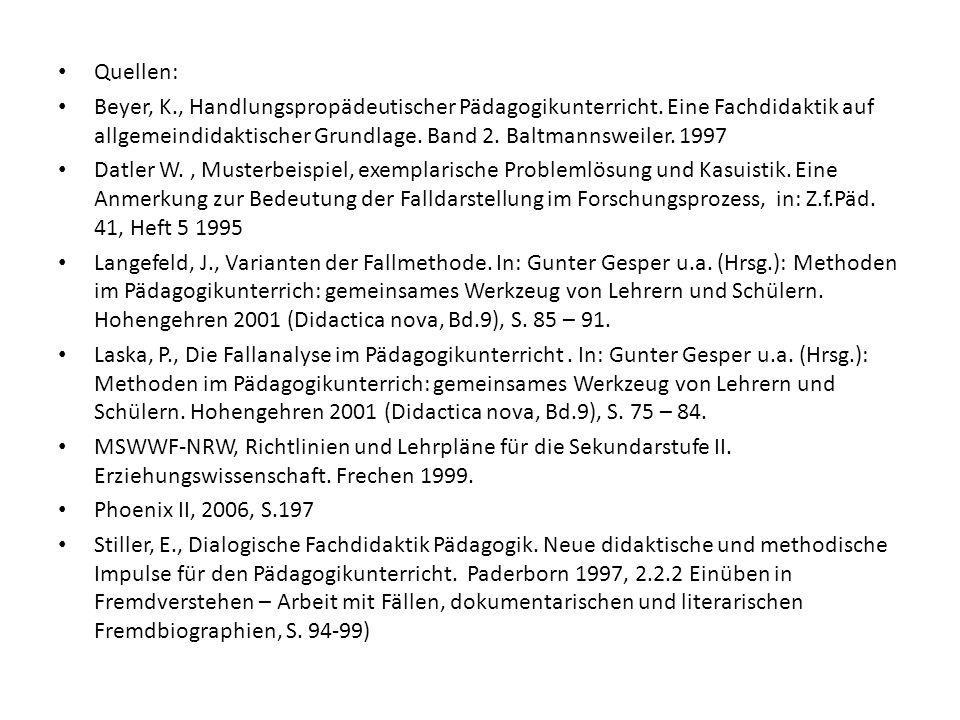 Quellen: Beyer, K., Handlungspropädeutischer Pädagogikunterricht. Eine Fachdidaktik auf allgemeindidaktischer Grundlage. Band 2. Baltmannsweiler. 1997