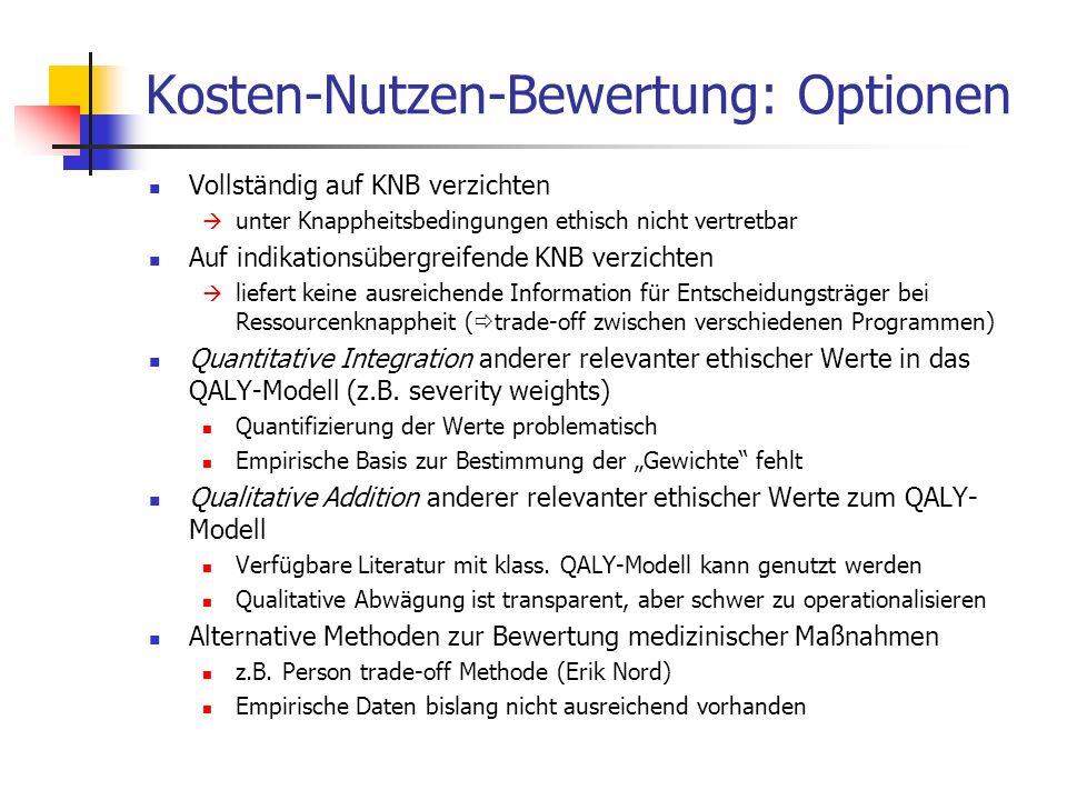 Kosten-Nutzen-Bewertung: Optionen Vollständig auf KNB verzichten unter Knappheitsbedingungen ethisch nicht vertretbar Auf indikationsübergreifende KNB