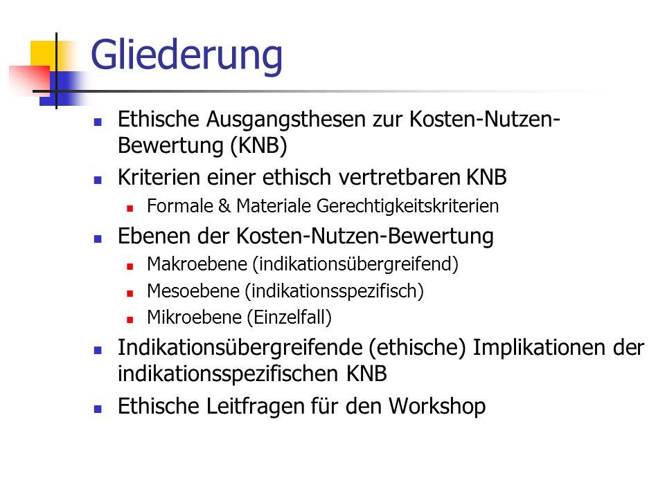 Gliederung Ethische Ausgangsthesen zur Kosten-Nutzen- Bewertung (KNB) Kriterien einer ethisch vertretbaren KNB Formale & Materiale Gerechtigkeitskrite