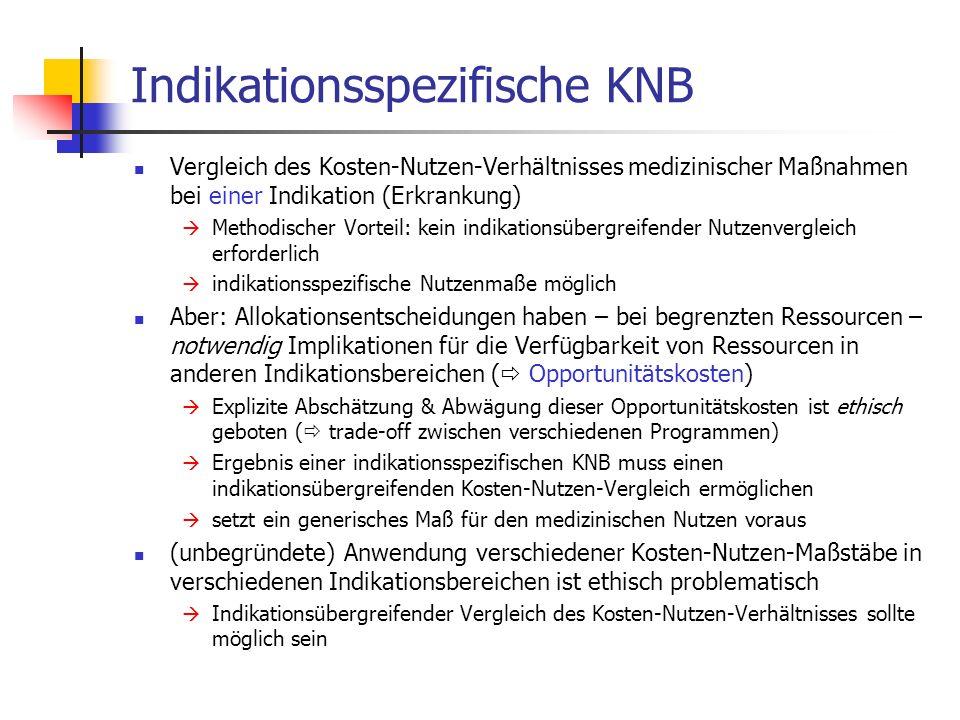 Indikationsspezifische KNB Vergleich des Kosten-Nutzen-Verhältnisses medizinischer Maßnahmen bei einer Indikation (Erkrankung) Methodischer Vorteil: k