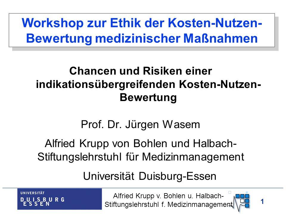 1 Workshop zur Ethik der Kosten-Nutzen- Bewertung medizinischer Maßnahmen Chancen und Risiken einer indikationsübergreifenden Kosten-Nutzen- Bewertung