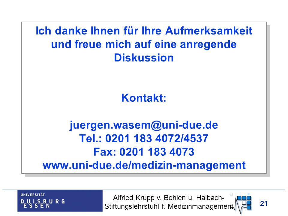 21 Ich danke Ihnen für Ihre Aufmerksamkeit und freue mich auf eine anregende Diskussion Kontakt: juergen.wasem@uni-due.de Tel.: 0201 183 4072/4537 Fax