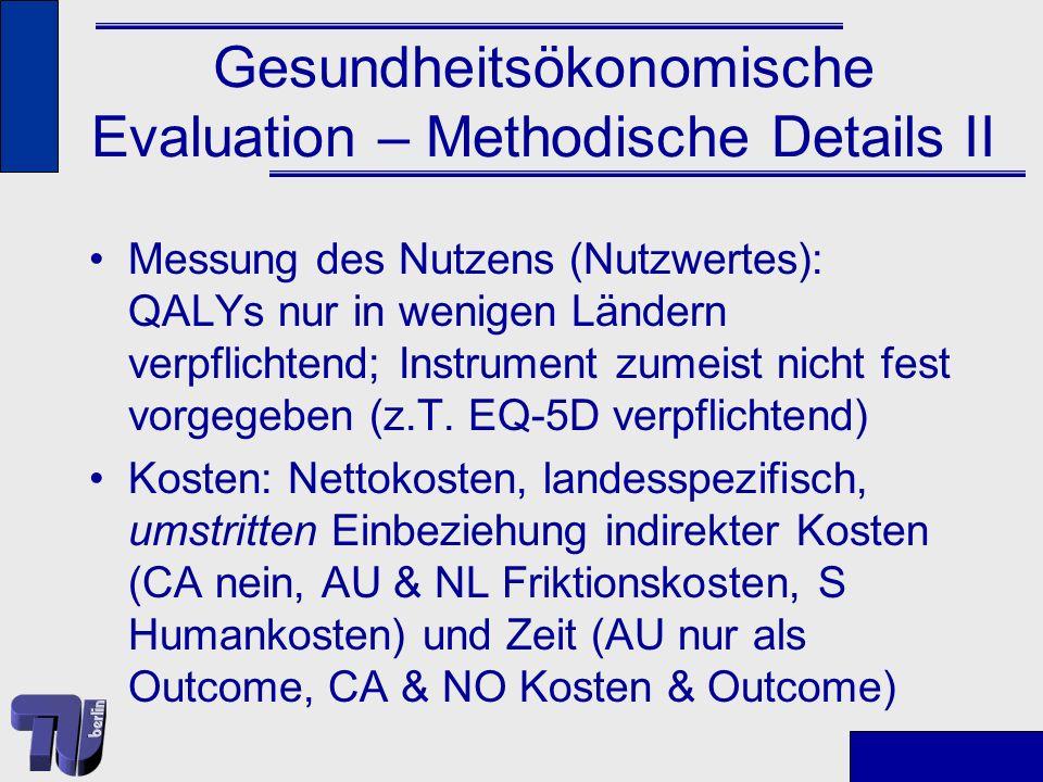 Gesundheitsökonomische Evaluation – Methodische Details III Diskontierung: für Kosten und Nutzen identisch, zwischen 0% und 15% Modellierung: falls Primärstudien nicht verfügbar
