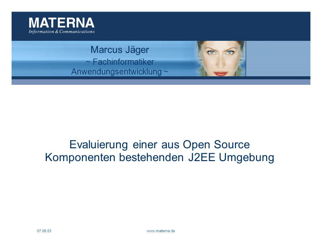 07.06.03www.materna.de1 Evaluierung einer aus Open Source Komponenten bestehenden J2EE Umgebung Marcus Jäger ~ Fachinformatiker Anwendungsentwicklung ~