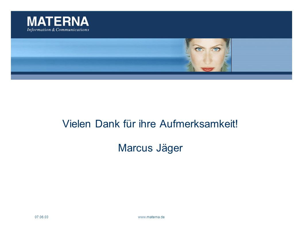 07.06.03www.materna.de1 Vielen Dank für ihre Aufmerksamkeit! Marcus Jäger
