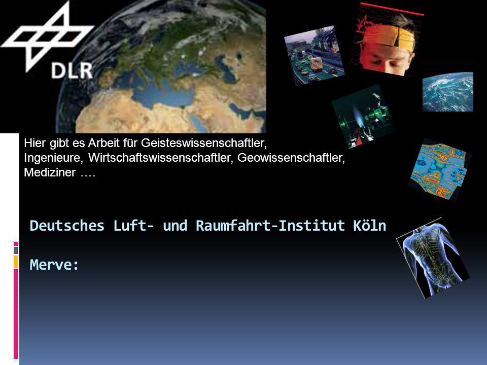 Deutsches Luft- und Raumfahrt-Institut Köln Merve: Hier gibt es Arbeit für Geisteswissenschaftler, Ingenieure, Wirtschaftswissenschaftler, Geowissensc